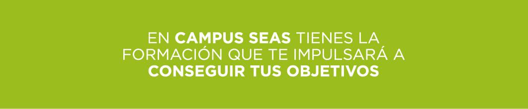 En Campus SEAS tienes la formación que te impulsará a conseguir tus objetivos